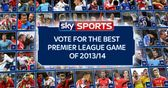 Choose your top Sky Sports Premier League game of 2013/14