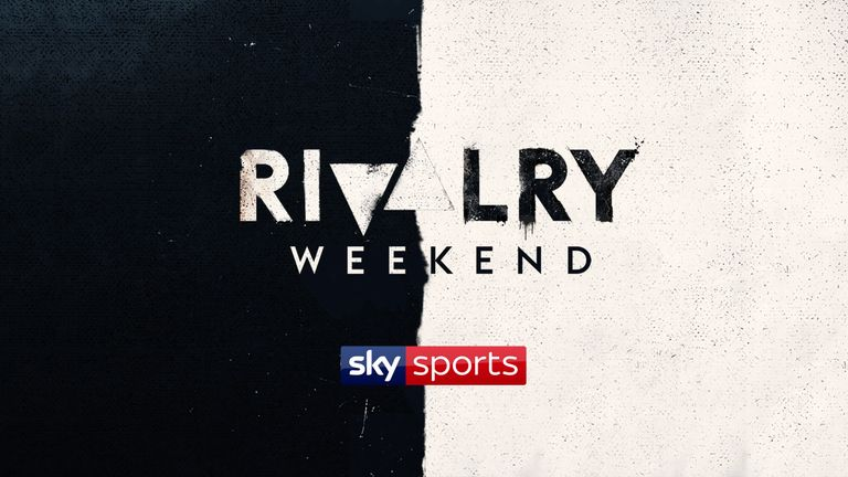 Rivalry Weekend, live on Sky Sports
