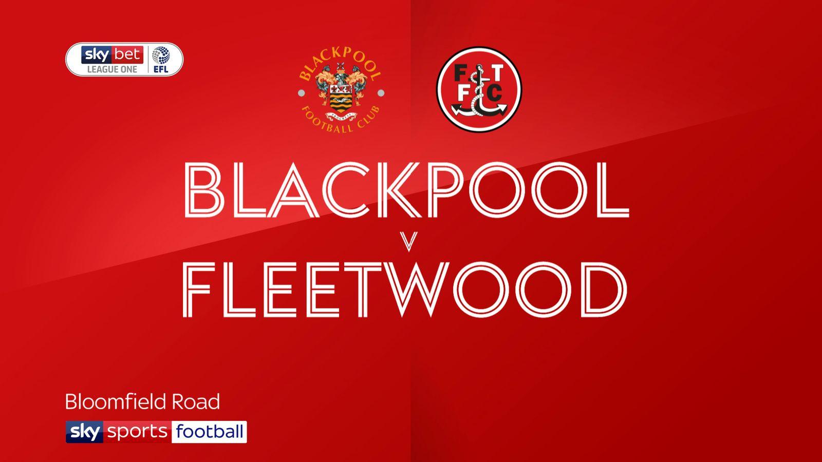 Blackpool 3-1 Fleetwood: Tangerines win heated derby clash